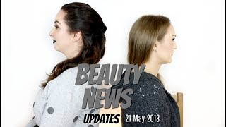 BEAUTY NEWS - 21 May 2018 | Updates
