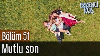Erkenci Kuş 51. Bölüm (Final) - Mutlu Son