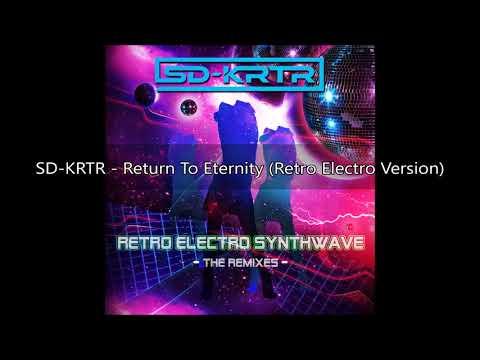 SD-KRTR - Return To Eternity (Retro Electro Version)