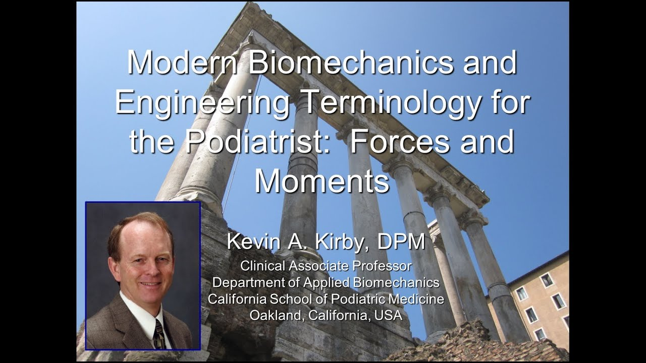 Forces and Moments:  Modern Biomechanics and Engineering Terminology for the Podiatrist
