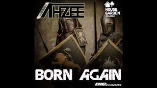 Ahzee - Born Again (Original Extended Mix) (HQ)