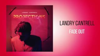 """Landry Cantrell -  """"Fade Out"""""""