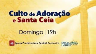 Culto de Adoração e Santa Ceia - 02 de maio 2021