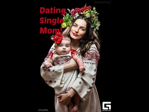 benefits of dating single mothers