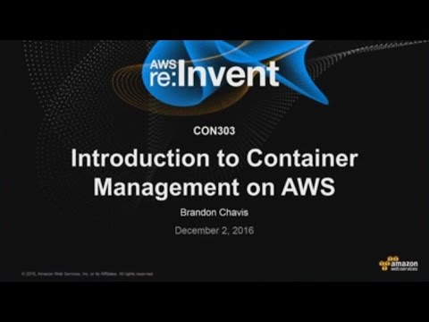 AWS re:Invent 2016: Introduction to Container Management on AWS (CON303)