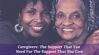 Caregivers: The Support That You Need For The Support That You Give