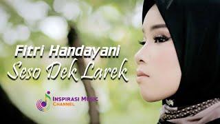 FITRI HANDAYANI - SESO DEK LAREK (OFFICIAL MUSIC VIDEO)