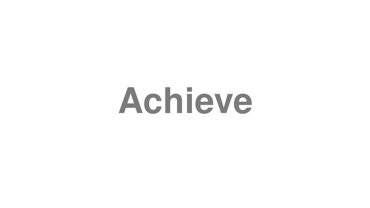 """How to Pronounce """"Achieve"""""""