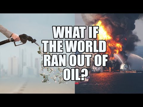 What If The World Ran Out Of Oil?