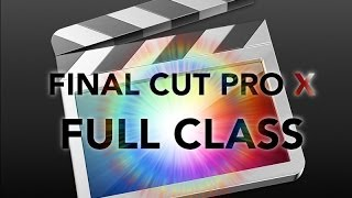 Final Cut Pro X - FULL CLASS