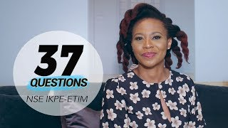 37 Questions with Actress Nse Ikpe-Etim
