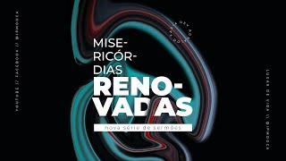 SÉRIE: MISERICÓRDIAS RENOVADAS 01