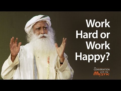 Work Hard Or Work Happy Sadhguru On Stress And Time Management