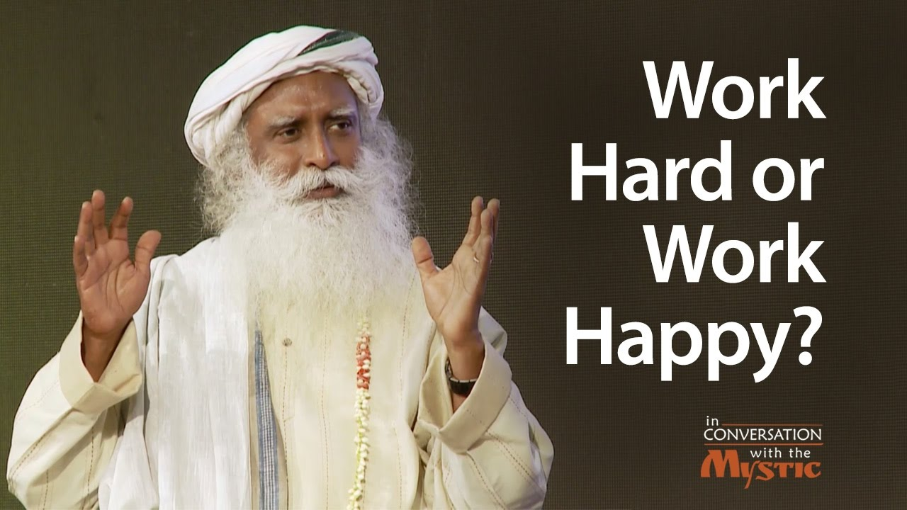 Work Hard or Work Happy? Sadhguru on Stress and Time Management