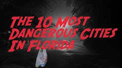 These Are The 10 MOST DANGEROUS CITIES in FLORIDA