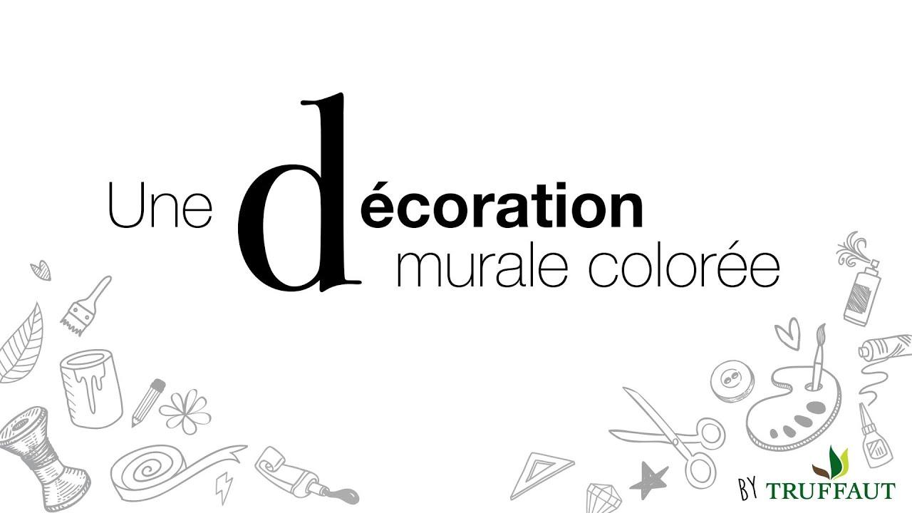 Diy Deco Une Decoration Murale Coloree Jardinerie Truffaut Tv