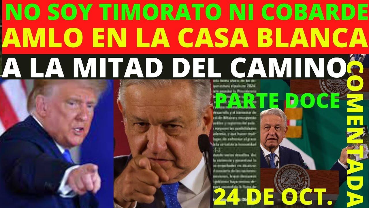 """PARTE DOCE EN CAMINO A LA CASA BLANCA! AMLO A PUNTO CON TRUMP! """"NO SOY TIMORATO NI COBARDE""""24 DE OCT"""