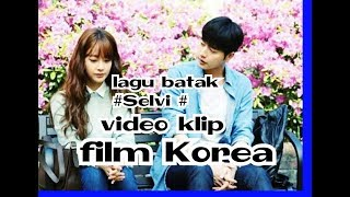 Lagu batak romantis Terbaru #selvi  klip video Korea