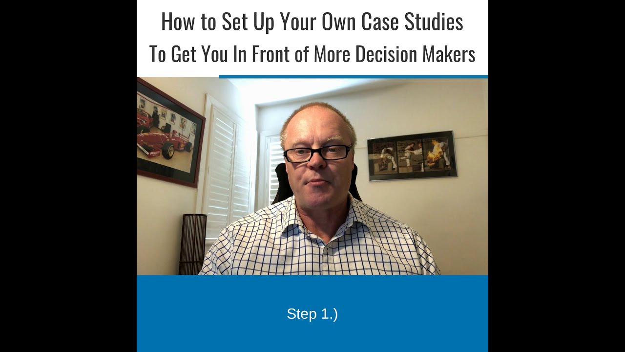 Case Studies - How to Set Up Your Own Case Studies to Get You in Front of More Decision Makers.