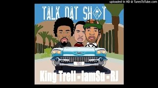 King Trell feat IAMSU & RJ - Talk Dat Sh_t (Prod by League Of Starz)