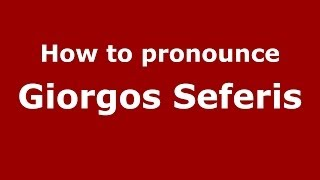 How to Pronounce Giorgos Seferis - PronounceNames.com