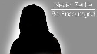 Never Settle |Be Encouraged|