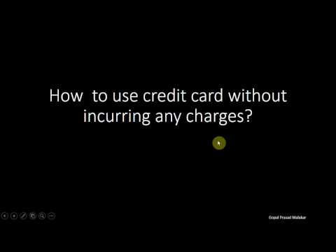 How  to use credit card without incurring any charges (interest / finance charge etc.)