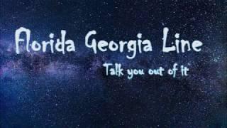Florida Georgia Line - Talk You Out Of It (With Lyrics)