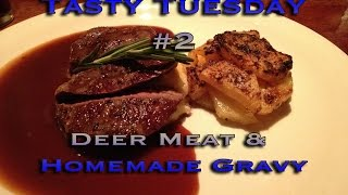 Deer Meat & Home Made Gravy: Tasty Tuesday #2