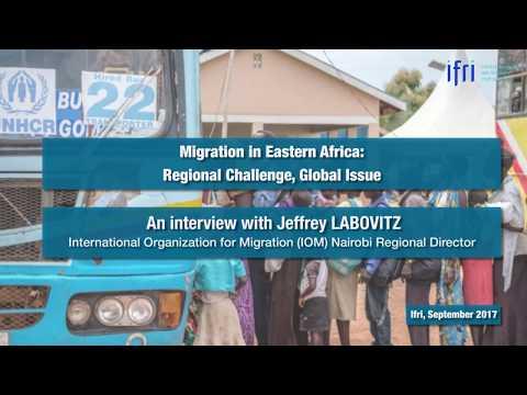 Migration in Eastern Africa: Regional Challenge, Global Issue - Jeffrey LABOVITZ (IOM)
