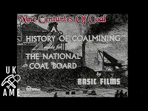 Nine centuries of coal : A 1958 National Coal Board (NCB) Documentary On The History Of Coal Mining.