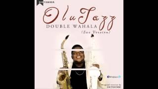 Double Wahala (Sax Version) - OluJazz