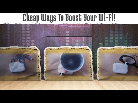 Cheap Ways To Boost Your Wi-Fi!