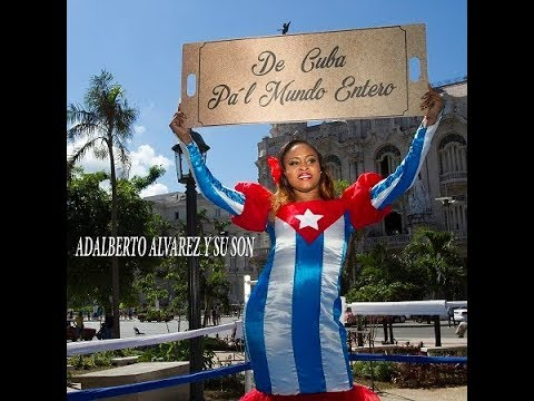 De Cuba pa´l mundo entero Adalberto Álvarez y su Son (VIdeo Oficial)