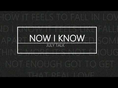 Now I Know - July Talk