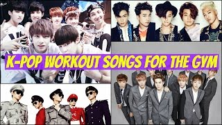 [TOP 80] K-POP SONGS FOR WORKING OUT AT THE GYM [Male Version]