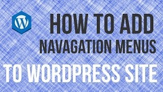 How To Add A Navigation Menu To Wordpress Site - Wordpress Tutorial