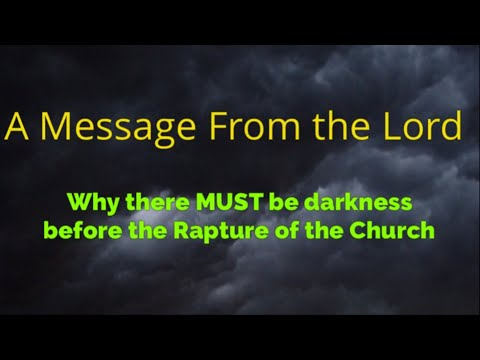Why Darkness MUST Come before the Rapture: 3 Dreams, 2 Visions, 2 words, Scripture Revelation
