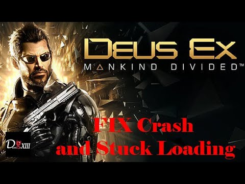 Deus Ex : Mankind Divided Fix Crash and Stuck Loading |