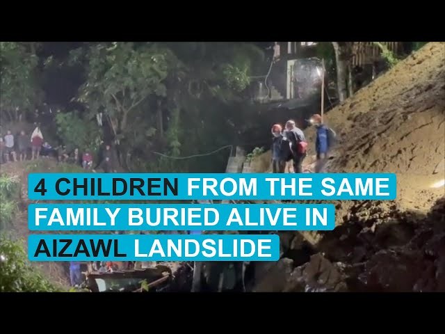 4 children from the same family buried alive in Aizawl landslide