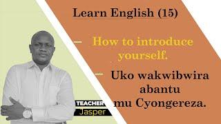 Urasoza kureba iri somo uzi kwibwira abantu mu Cyongereza ||how to introduce yourself ||lesson (15).