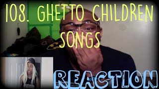 108. Ghetto Children Songs | REACTION