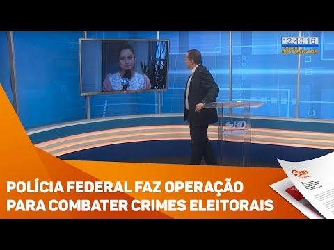 Polícia federal faz operação para combater crimes eleitorais - TV SOROCABA/SBT