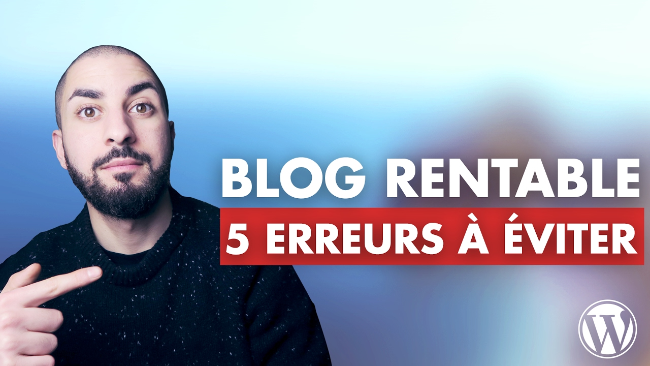les 5 erreurs ne pas commettre avant de cr er un blog rentable youtube. Black Bedroom Furniture Sets. Home Design Ideas