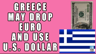 Greece May Adopt U.S. Dollar if Euro Fallout to Prevent COMPLETE COLLAPSE of Economy!