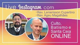 (LIVE) Culto, Batismo e Santa Ceia ONLINE   Rev.  Lenierisson Cupertino e Rev. Ageu Magalhães