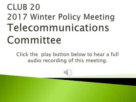 Telecommunication Committee: 2017 CLUB 20 Winter Policy Meeting