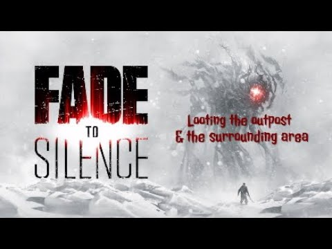Fade to Silence Part 5: Looting the outpost & the surrounding area |