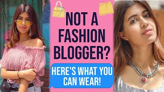 what to wear when you're NOT A FASHION BLOGGER | Sejal Kumar