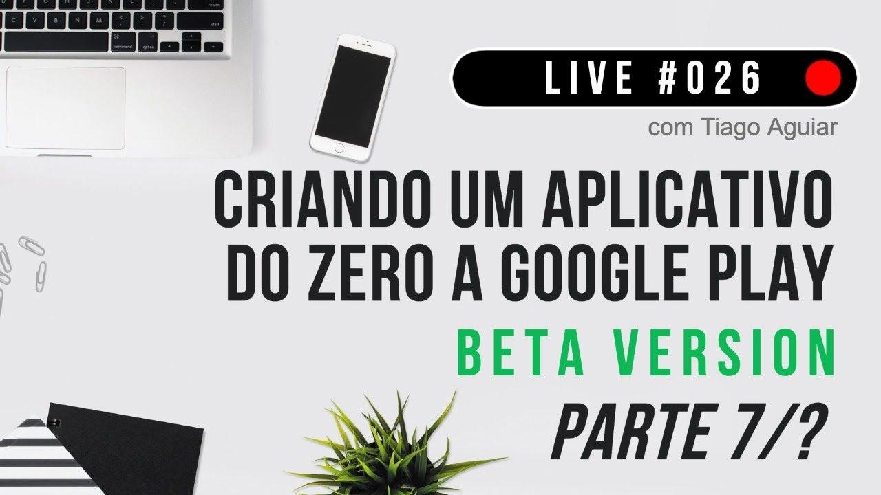 LIVE ANDROID #026: CRIANDO UM APLICATIVO DO ZERO A GOOGLE PLAY - VERSÃO BETA - PARTE 7/?